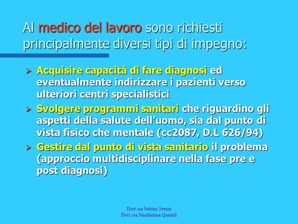 Dott.a M. Quintili Spec. in Medicina del Lavoro Acquisire capacità di fare diagnosi ed eventualmente indirizzare i pazienti verso ulteriori centri spe