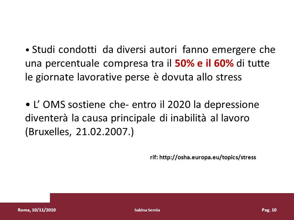 Roma, 10/11/2010 Sabina Sernia Pag. 10 Studi condotti da diversi autori fanno emergere che una percentuale compresa tra il 50% e il 60% di tutte le gi