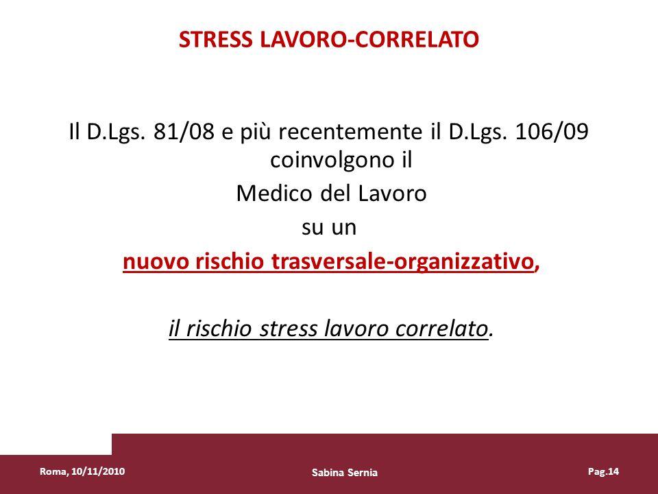 STRESS LAVORO-CORRELATO Il D.Lgs. 81/08 e più recentemente il D.Lgs. 106/09 coinvolgono il Medico del Lavoro su un nuovo rischio trasversale-organizza