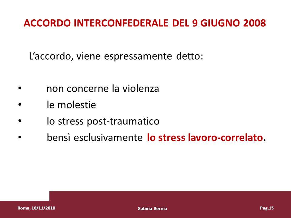 ACCORDO INTERCONFEDERALE DEL 9 GIUGNO 2008 Laccordo, viene espressamente detto: non concerne la violenza le molestie lo stress post-traumatico bensì e