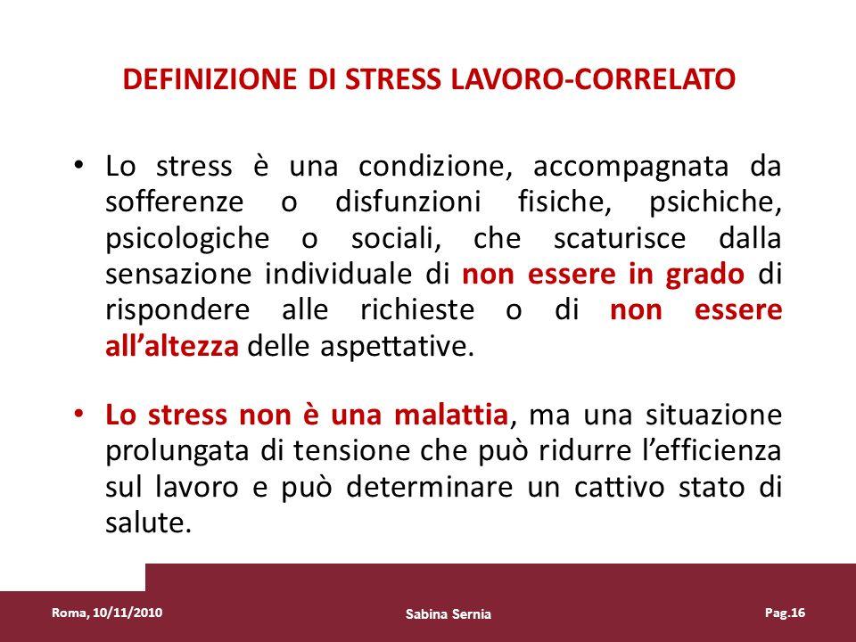 DEFINIZIONE DI STRESS LAVORO-CORRELATO Lo stress è una condizione, accompagnata da sofferenze o disfunzioni fisiche, psichiche, psicologiche o sociali