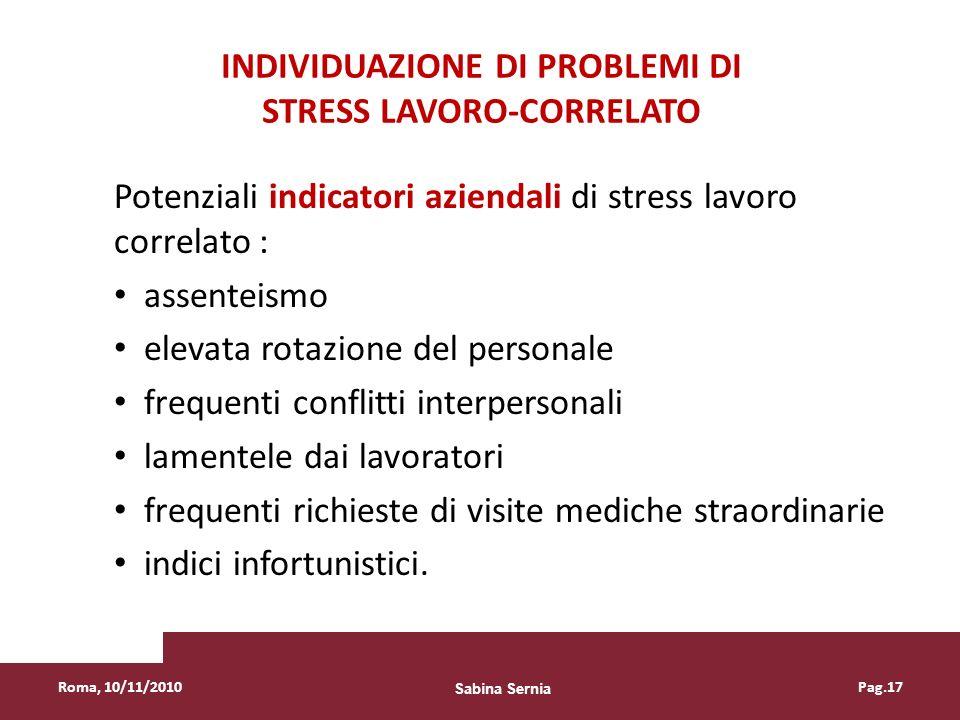INDIVIDUAZIONE DI PROBLEMI DI STRESS LAVORO-CORRELATO Potenziali indicatori aziendali di stress lavoro correlato : assenteismo elevata rotazione del p