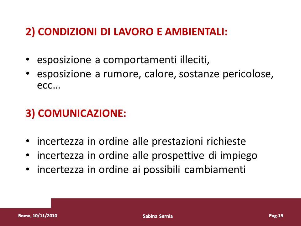 2) CONDIZIONI DI LAVORO E AMBIENTALI: esposizione a comportamenti illeciti, esposizione a rumore, calore, sostanze pericolose, ecc… 3) COMUNICAZIONE: