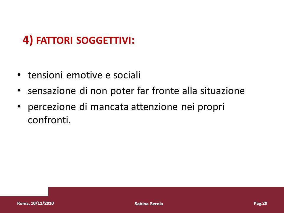 4) FATTORI SOGGETTIVI : tensioni emotive e sociali sensazione di non poter far fronte alla situazione percezione di mancata attenzione nei propri conf