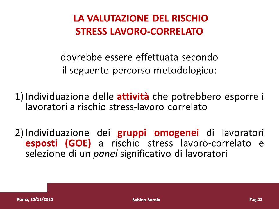 LA VALUTAZIONE DEL RISCHIO STRESS LAVORO-CORRELATO dovrebbe essere effettuata secondo il seguente percorso metodologico: 1)Individuazione delle attivi