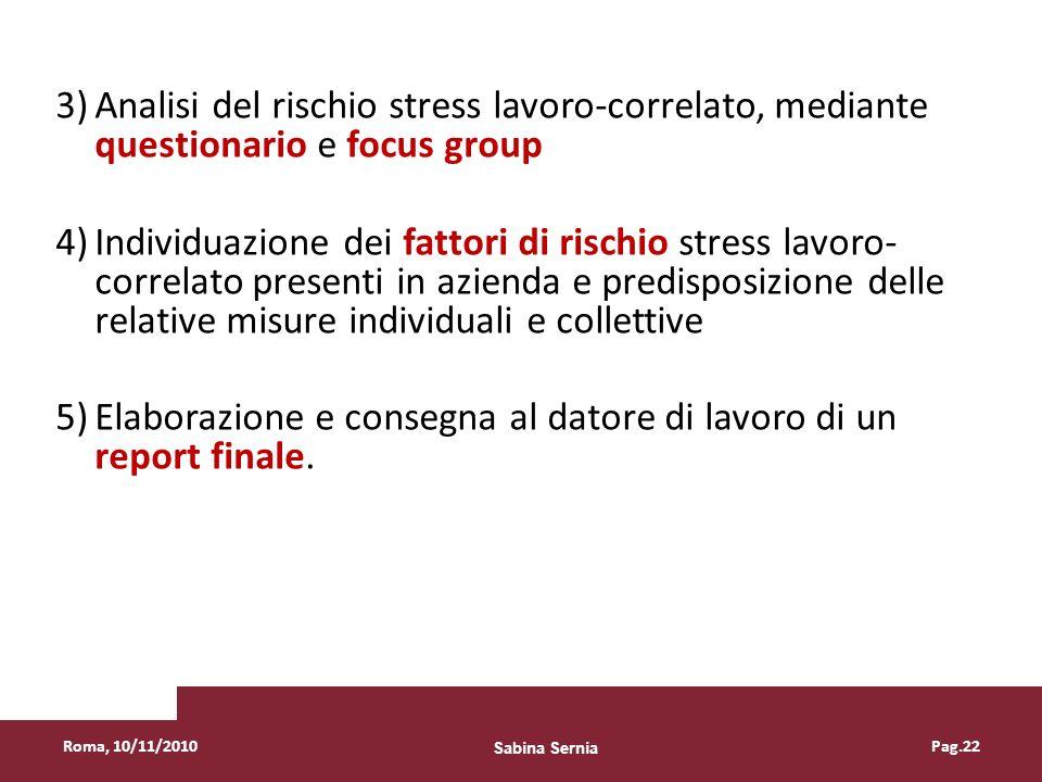 3)Analisi del rischio stress lavoro-correlato, mediante questionario e focus group 4)Individuazione dei fattori di rischio stress lavoro- correlato pr