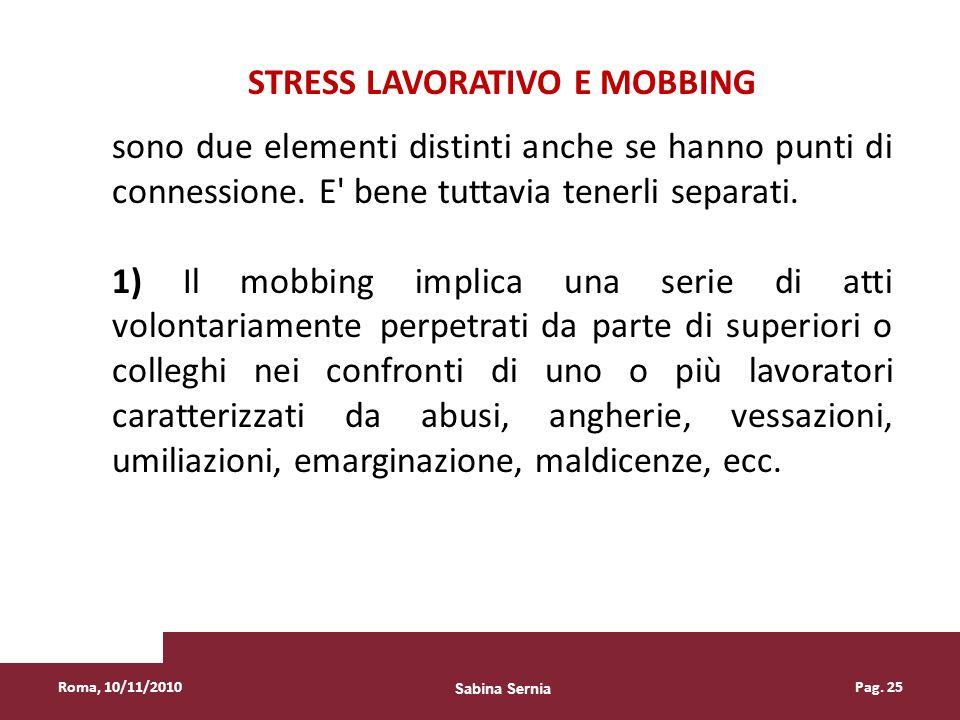 Roma, 10/11/2010Pag. 25 STRESS LAVORATIVO E MOBBING sono due elementi distinti anche se hanno punti di connessione. E' bene tuttavia tenerli separati.