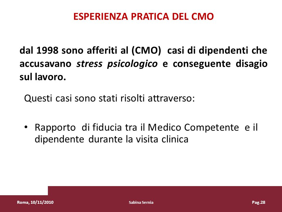 ESPERIENZA PRATICA DEL CMO dal 1998 sono afferiti al (CMO) casi di dipendenti che accusavano stress psicologico e conseguente disagio sul lavoro. Ques