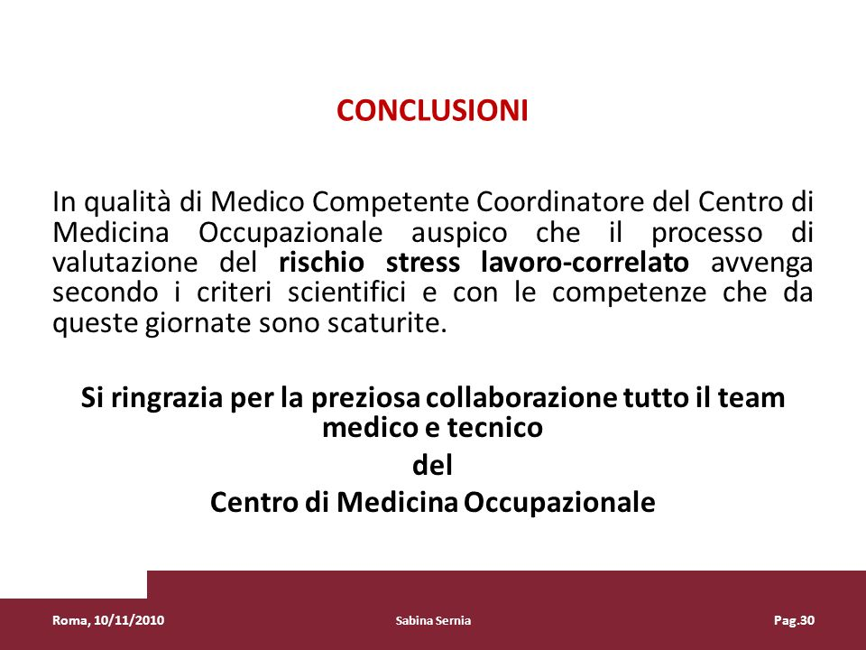 CONCLUSIONI In qualità di Medico Competente Coordinatore del Centro di Medicina Occupazionale auspico che il processo di valutazione del rischio stres