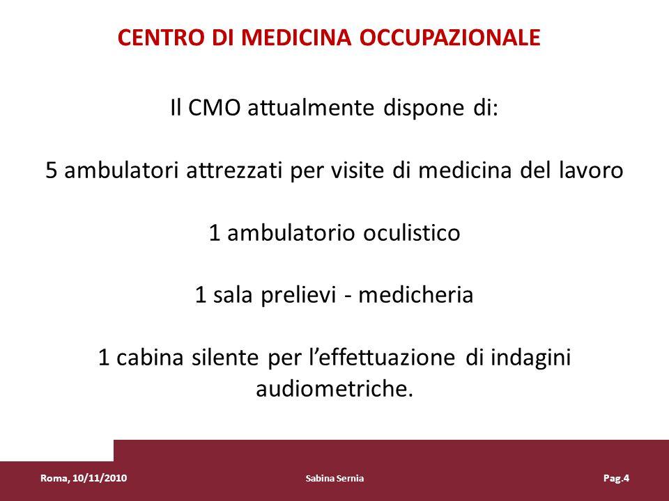 Il CMO attualmente dispone di: 5 ambulatori attrezzati per visite di medicina del lavoro 1 ambulatorio oculistico 1 sala prelievi - medicheria 1 cabin