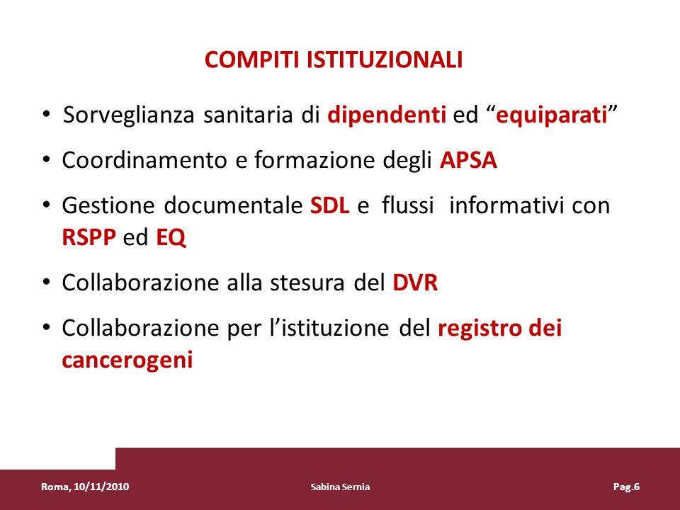 Sorveglianza sanitaria di dipendenti ed equiparati Coordinamento e formazione degli APSA Gestione documentale SDL e flussi informativi con RSPP ed EQ