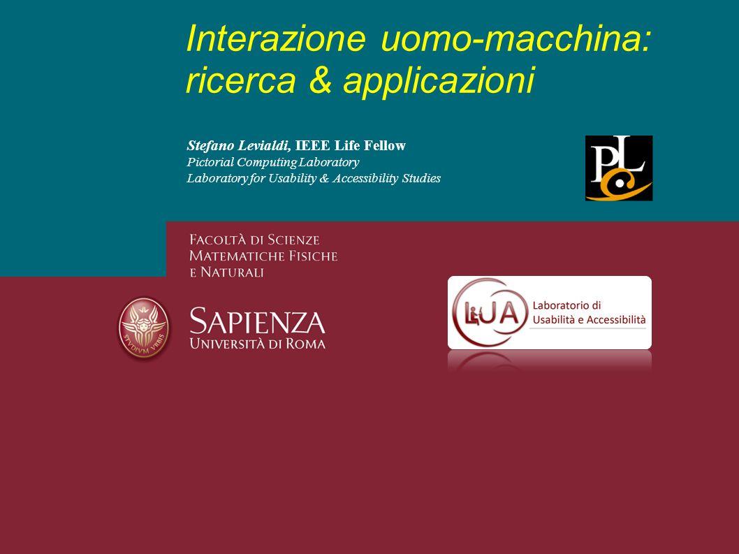 Stefano Levialdi, IEEE Life Fellow Pictorial Computing Laboratory Laboratory for Usability & Accessibility Studies Interazione uomo-macchina: ricerca