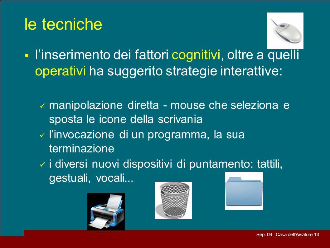 Sep. 09 Casa dellAviatore 13 le tecniche linserimento dei fattori cognitivi, oltre a quelli operativi ha suggerito strategie interattive: manipolazion