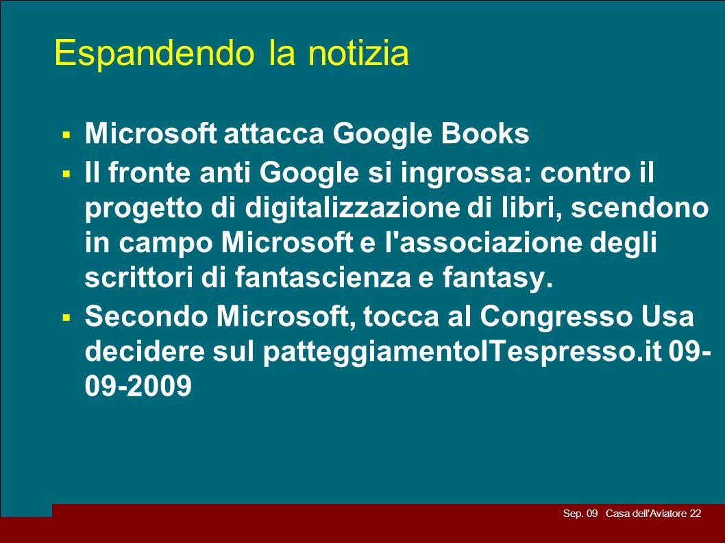 Sep. 09 Casa dellAviatore 22 Espandendo la notizia Microsoft attacca Google Books Il fronte anti Google si ingrossa: contro il progetto di digitalizza