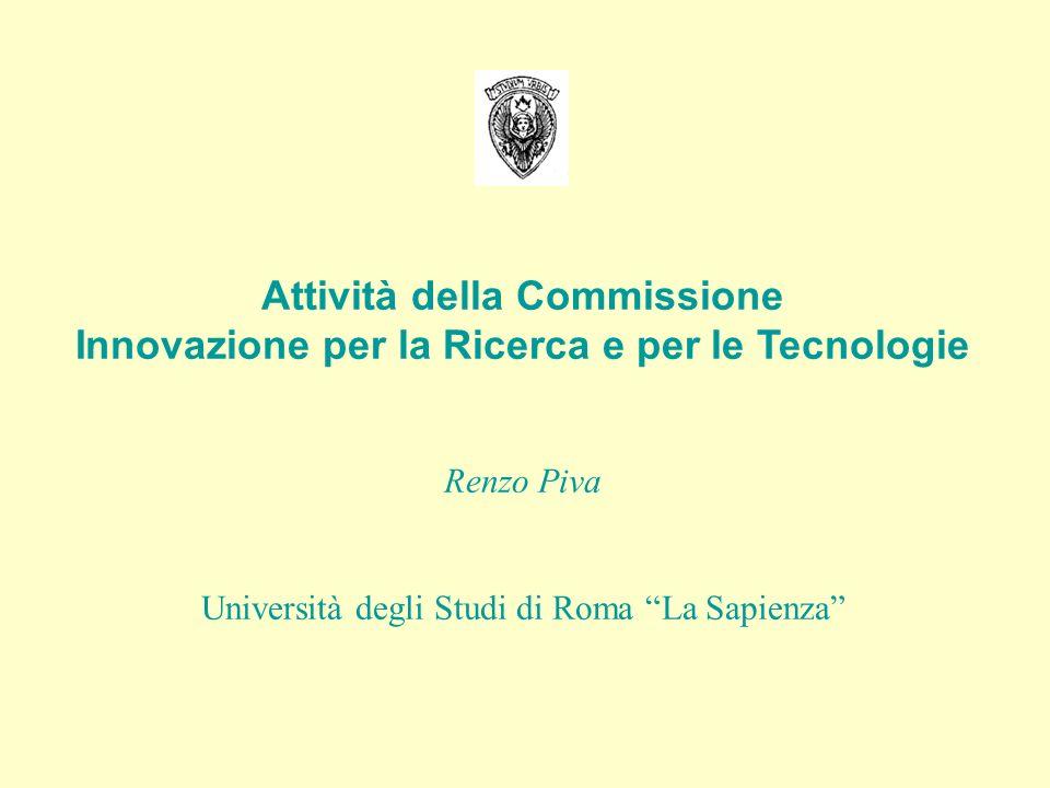 Attività della Commissione Innovazione per la Ricerca e per le Tecnologie Renzo Piva Università degli Studi di Roma La Sapienza