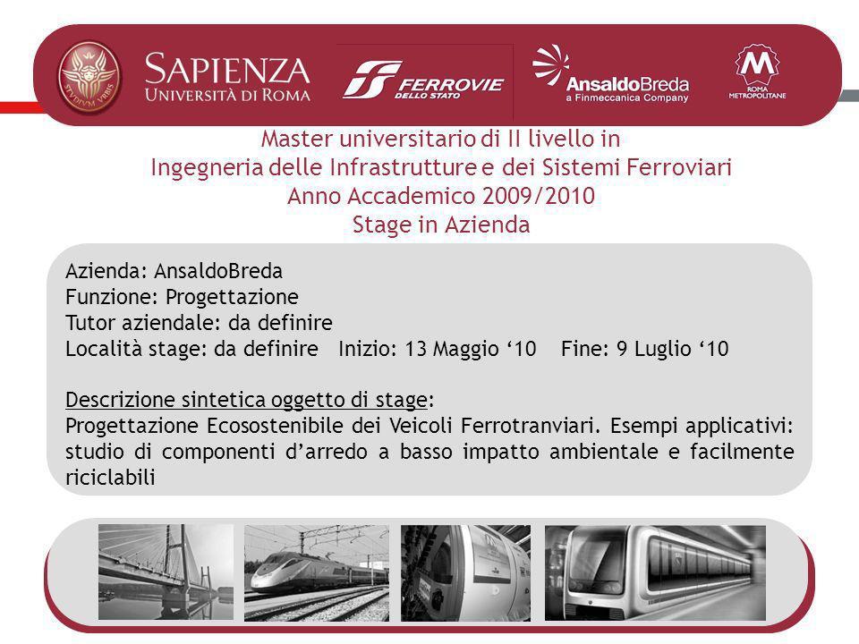 Master universitario di II livello in Ingegneria delle Infrastrutture e dei Sistemi Ferroviari Anno Accademico 2009/2010 Stage in Azienda Azienda: Ans