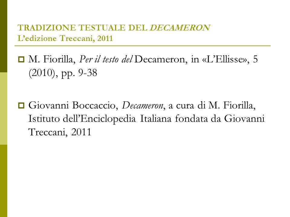 TRADIZIONE TESTUALE DEL DECAMERON Ledizione Treccani, 2011 Fiorilla interviene su 64 loci critici, discostandosi dalla vulgata consolidata accoglie 14 modifiche testuali avanzate da G.