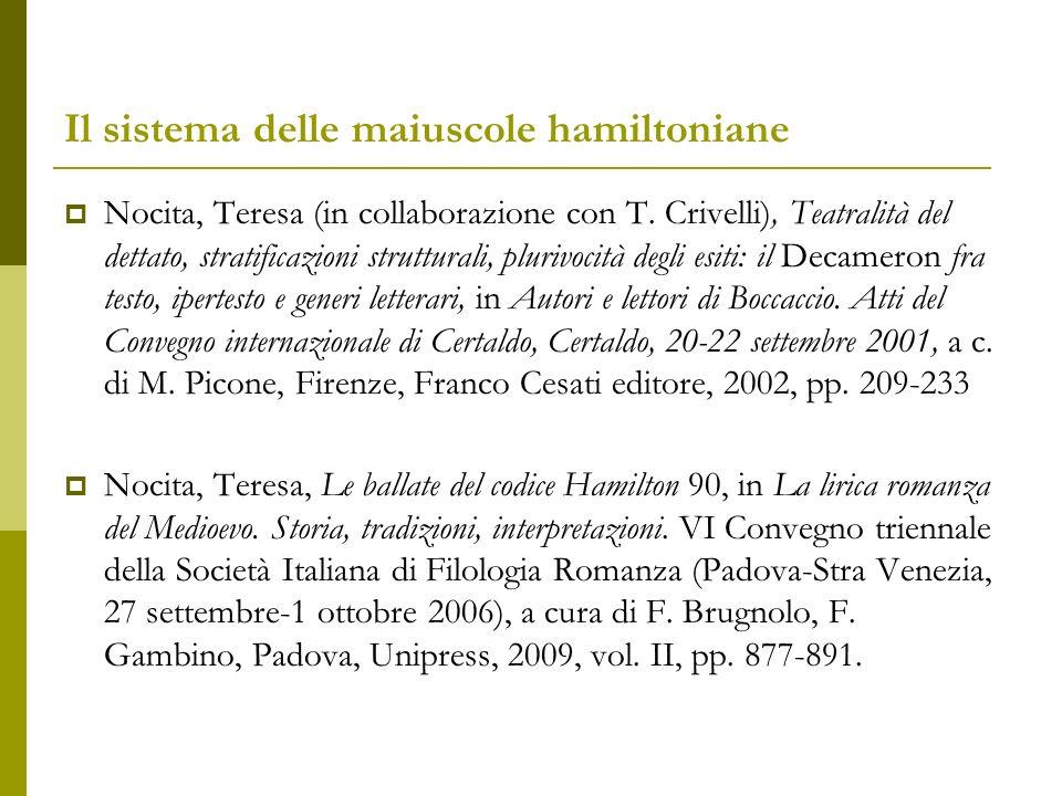 Il sistema delle maiuscole hamiltoniane Allinterno del corredo ornamentale del manoscritto hamiltoniano si distinguono con evidenza degli accorgimenti esornativi di natura grafica e cromatica che, con regolarità, appaiono impiegati per sottolineare le differenti parti di cui si compone il testo.