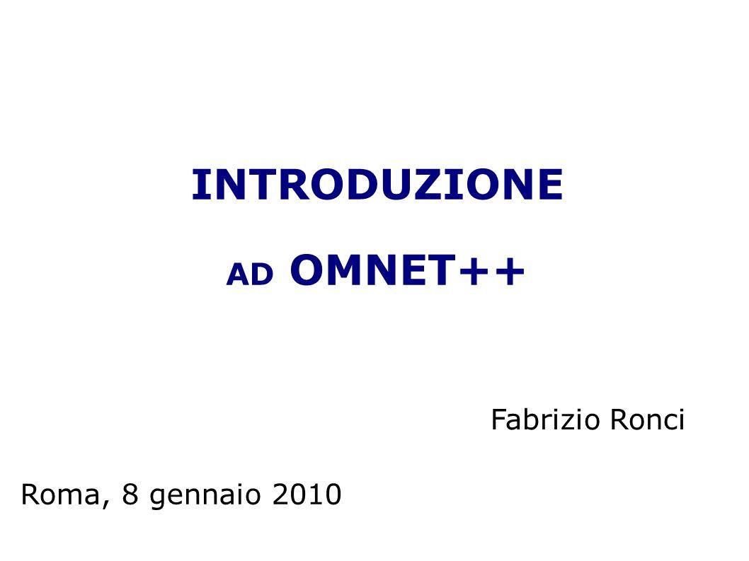 INTRODUZIONE AD OMNET++ Roma, 8 gennaio 2010 Fabrizio Ronci