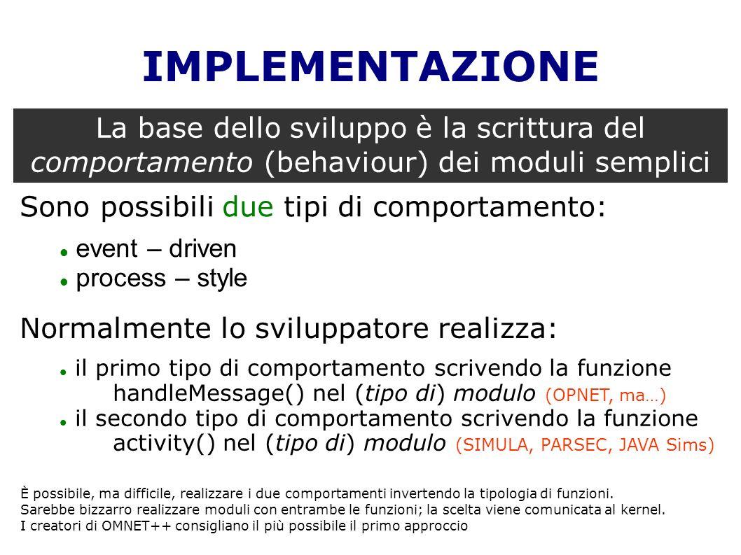 IMPLEMENTAZIONE La base dello sviluppo è la scrittura del comportamento (behaviour) dei moduli semplici Sono possibili due tipi di comportamento: even