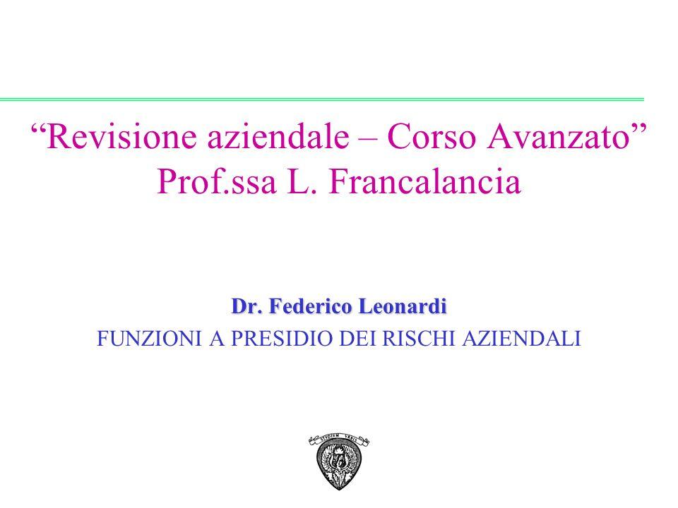 Dr. Federico Leonardi 1 Revisione aziendale – Corso Avanzato Prof.ssa L. Francalancia Dr. Federico Leonardi FUNZIONI A PRESIDIO DEI RISCHI AZIENDALI