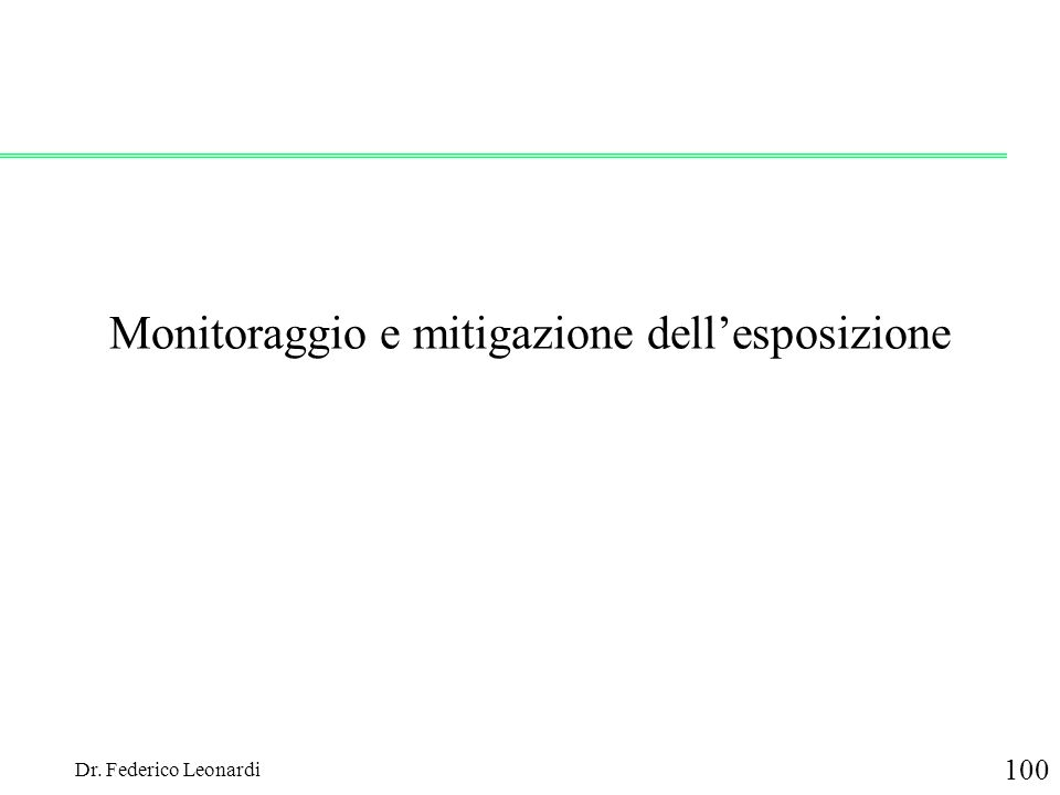 Dr. Federico Leonardi 100 Monitoraggio e mitigazione dellesposizione
