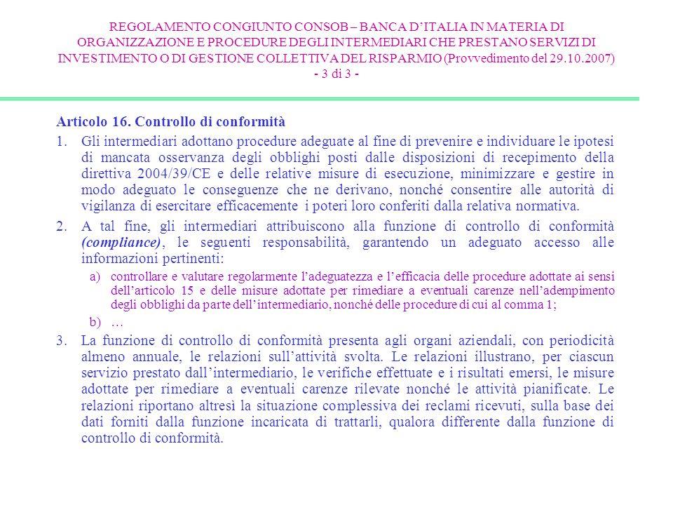 Articolo 16. Controllo di conformità 1.Gli intermediari adottano procedure adeguate al fine di prevenire e individuare le ipotesi di mancata osservanz