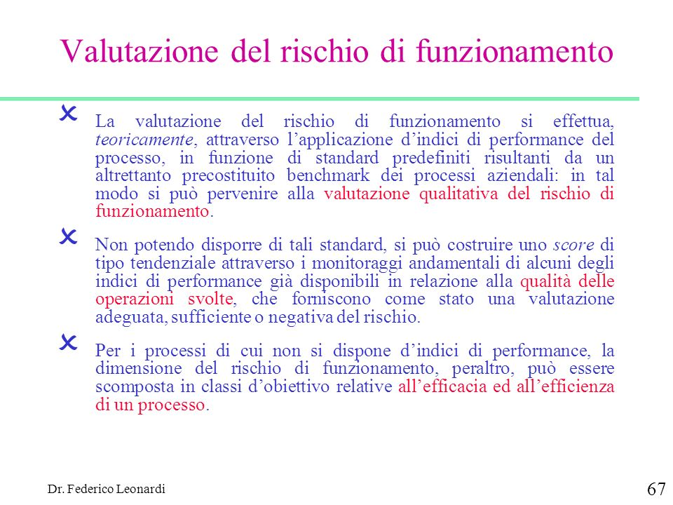 Dr. Federico Leonardi 67 Valutazione del rischio di funzionamento La valutazione del rischio di funzionamento si effettua, teoricamente, attraverso la