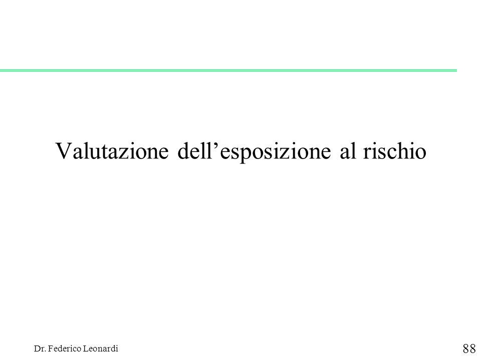 Dr. Federico Leonardi 88 Valutazione dellesposizione al rischio