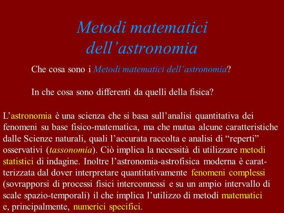 Metodi matematici dellastronomia Che cosa sono i Metodi matematici dellastronomia? In che cosa sono differenti da quelli della fisica? Lastronomia è u