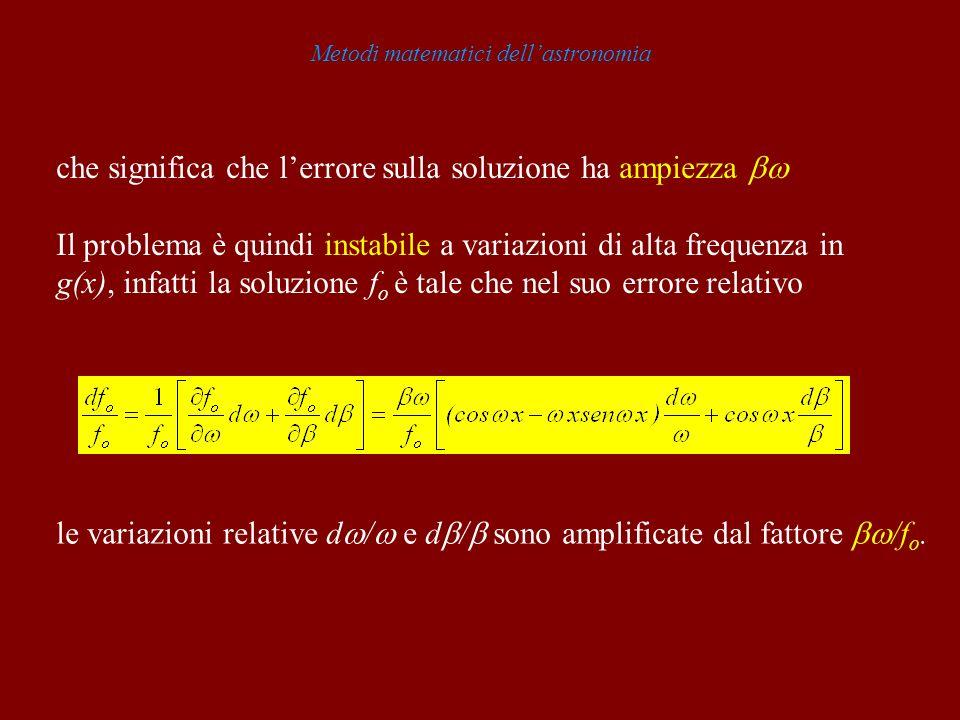 Metodi matematici dellastronomia che significa che lerrore sulla soluzione ha ampiezza Il problema è quindi instabile a variazioni di alta frequenza i