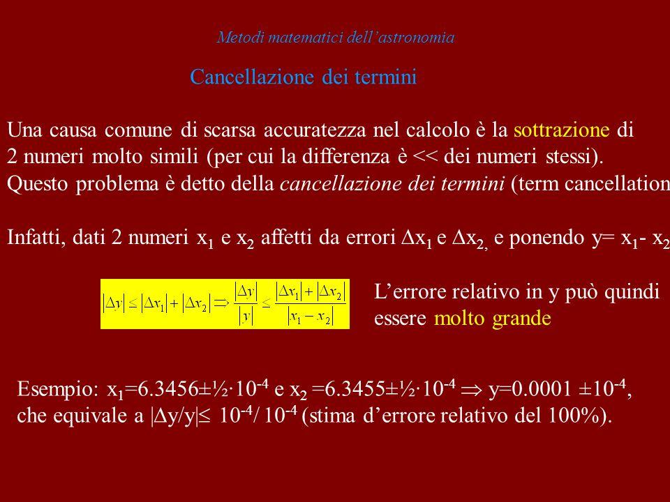 Metodi matematici dellastronomia Cancellazione dei termini Una causa comune di scarsa accuratezza nel calcolo è la sottrazione di 2 numeri molto simil