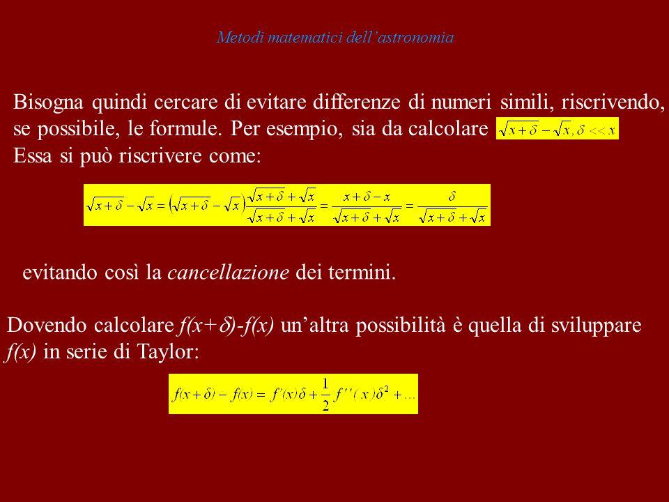 Metodi matematici dellastronomia Bisogna quindi cercare di evitare differenze di numeri simili, riscrivendo, se possibile, le formule. Per esempio, si