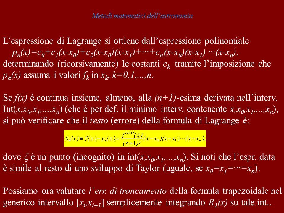 Metodi matematici dellastronomia Lespressione di Lagrange si ottiene dallespressione polinomiale p n (x)=c 0 +c 1 (x-x 0 )+c 2 (x-x 0 )(x-x 1 )+···+c