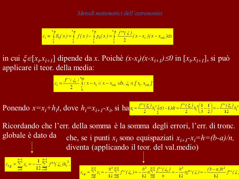 Metodi matematici dellastronomia in cui [x i,x i+1 ] dipende da x. Poichè (x-x i )(x-x i+1 ) 0 in [x i,x i+1 ], si può applicare il teor. della media: