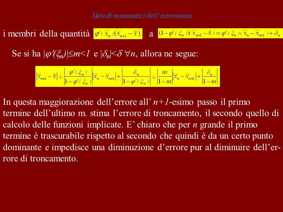 Metodi matematici dellastronomia i membri della quantitàa Se si ha | ( n )| m<1 e | n |< n, allora ne segue: In questa maggiorazione dellerrore all n+