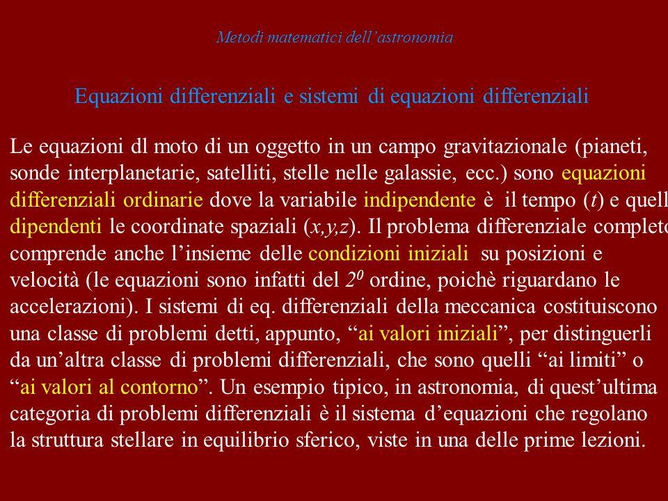 Metodi matematici dellastronomia Equazioni differenziali e sistemi di equazioni differenziali Le equazioni dl moto di un oggetto in un campo gravitazi