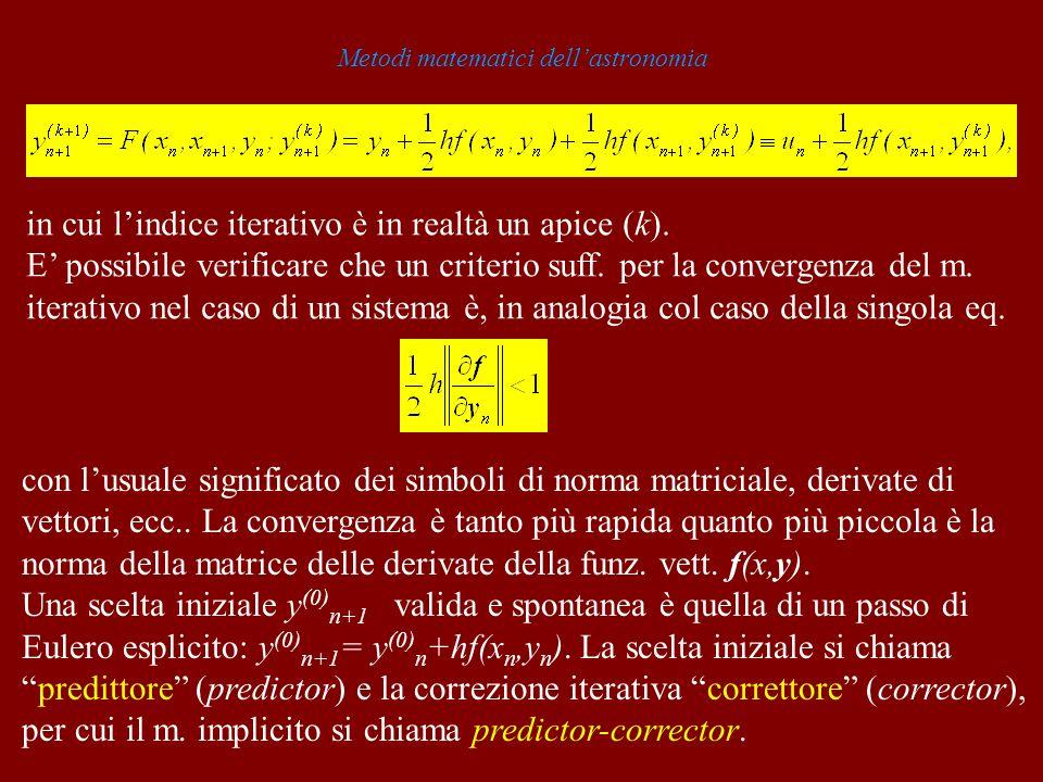 Metodi matematici dellastronomia in cui lindice iterativo è in realtà un apice (k). E possibile verificare che un criterio suff. per la convergenza de