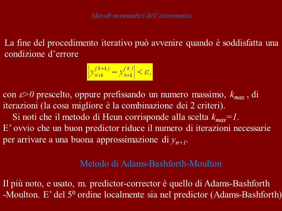 Metodi matematici dellastronomia La fine del procedimento iterativo può avvenire quando è soddisfatta una condizione derrore con >0 prescelto, oppure