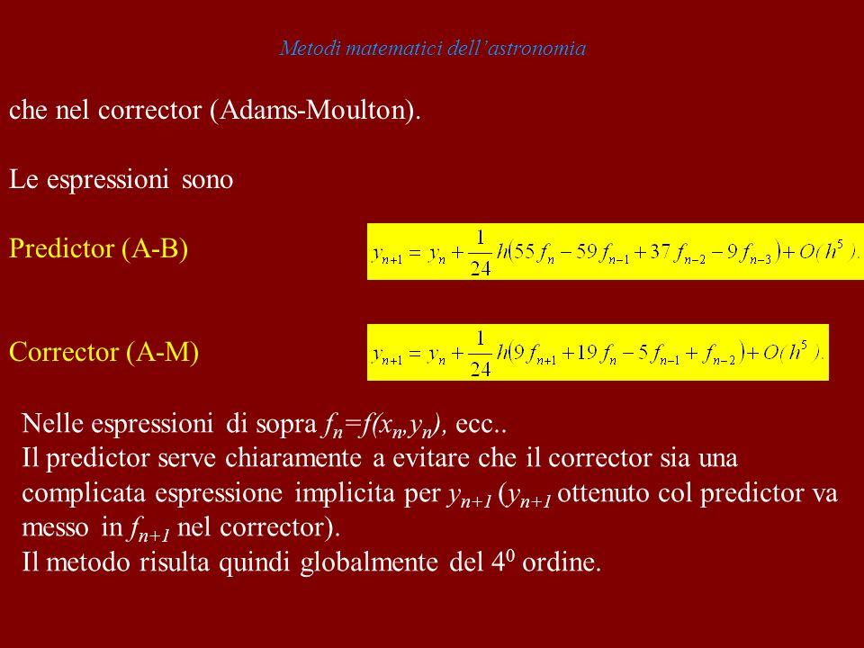 Metodi matematici dellastronomia che nel corrector (Adams-Moulton). Le espressioni sono Predictor (A-B) Corrector (A-M) Nelle espressioni di sopra f n