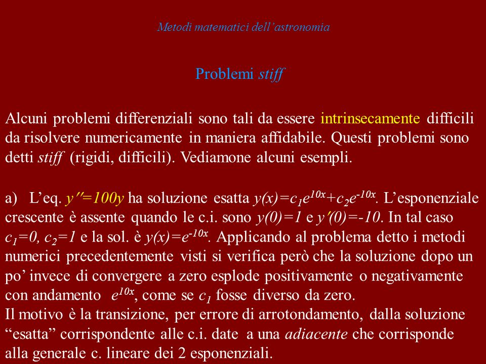Metodi matematici dellastronomia Problemi stiff Alcuni problemi differenziali sono tali da essere intrinsecamente difficili da risolvere numericamente