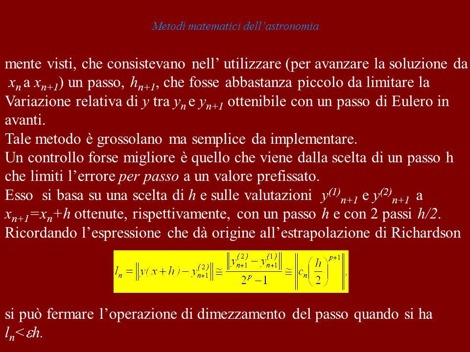 Metodi matematici dellastronomia mente visti, che consistevano nell utilizzare (per avanzare la soluzione da x n a x n+1 ) un passo, h n+1, che fosse