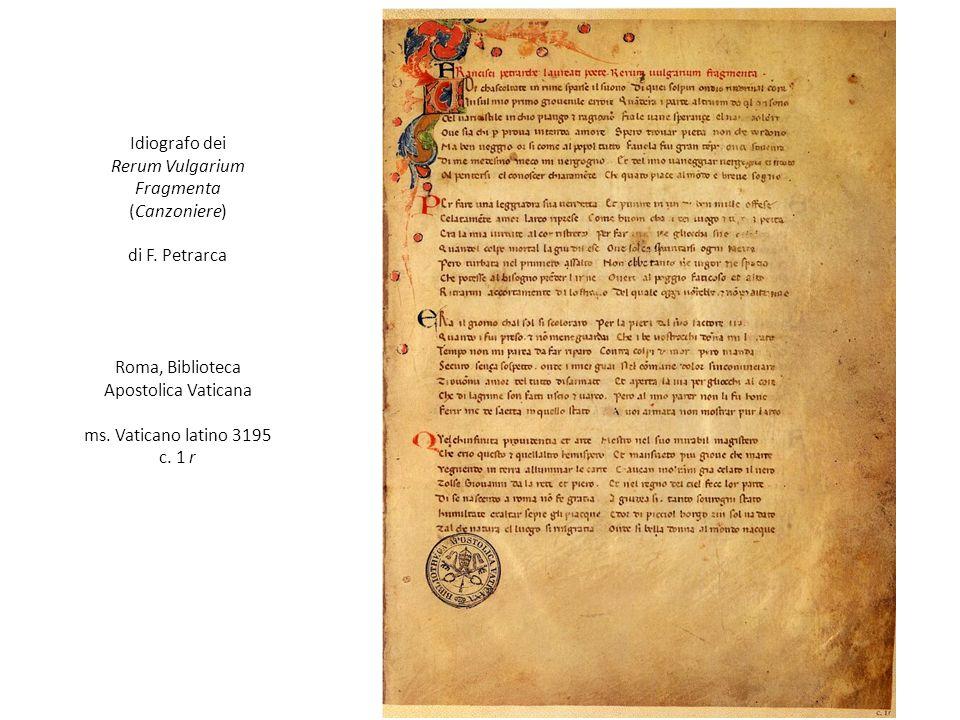 Idiografo dei Rerum Vulgarium Fragmenta (Canzoniere) di F. Petrarca Roma, Biblioteca Apostolica Vaticana ms. Vaticano latino 3195 c. 1 r