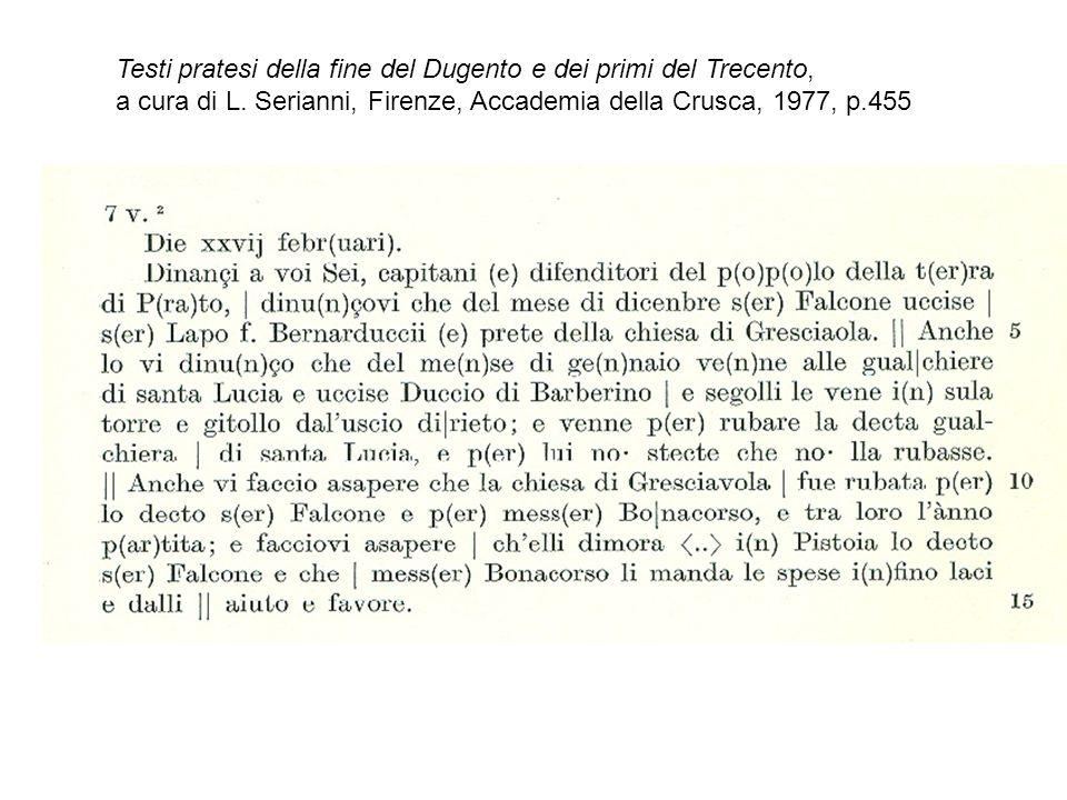 Testi pratesi della fine del Dugento e dei primi del Trecento, a cura di L. Serianni, Firenze, Accademia della Crusca, 1977, p.455