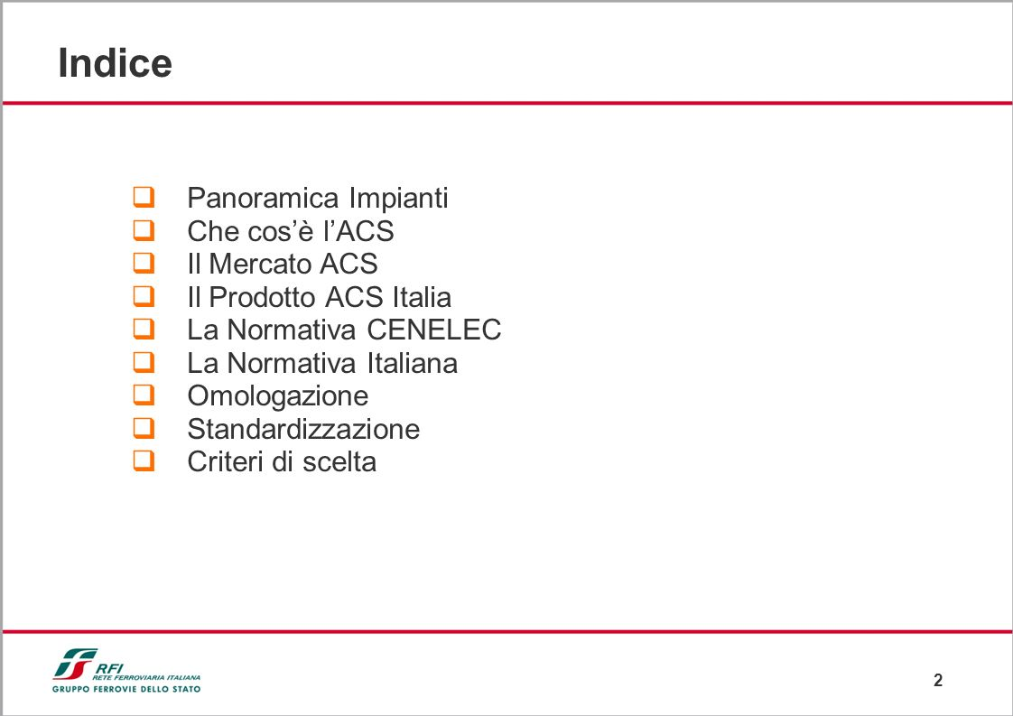 2 Indice Panoramica Impianti Che cosè lACS Il Mercato ACS Il Prodotto ACS Italia La Normativa CENELEC La Normativa Italiana Omologazione Standardizzazione Criteri di scelta
