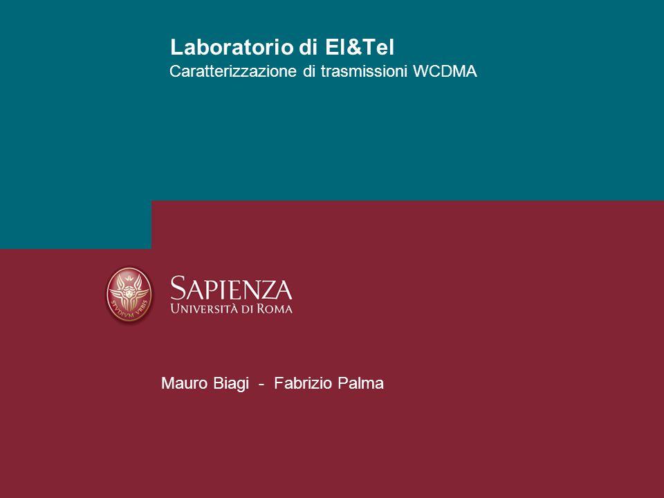 Caratterizzazione di trasmissioni WCDMA Laboratorio di El&Tel Mauro Biagi - Fabrizio Palma