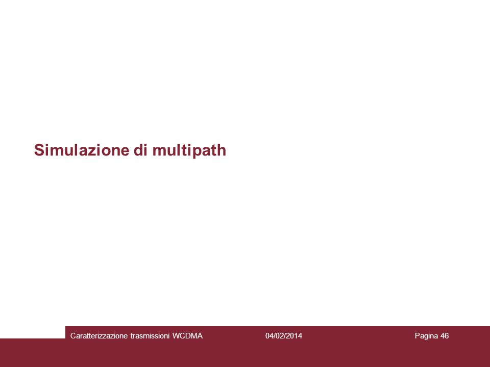 Simulazione di multipath 04/02/2014Caratterizzazione trasmissioni WCDMAPagina 46