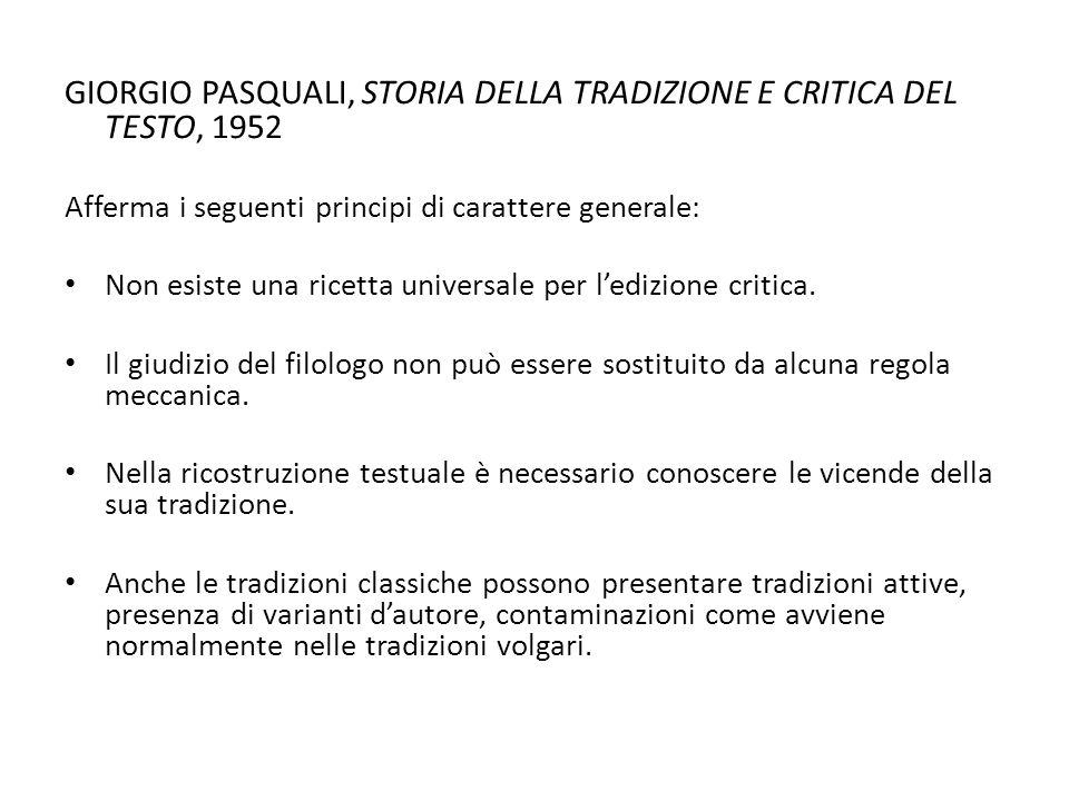 GIORGIO PASQUALI, STORIA DELLA TRADIZIONE E CRITICA DEL TESTO, 1952 Afferma i seguenti principi di carattere generale: Non esiste una ricetta universa