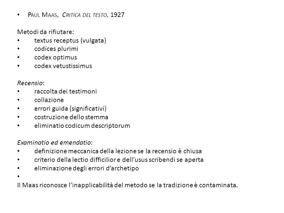 P AUL M AAS, C RITICA DEL TESTO, 1927 Metodi da rifiutare: textus receptus (vulgata) codices plurimi codex optimus codex vetustissimus Recensio: racco