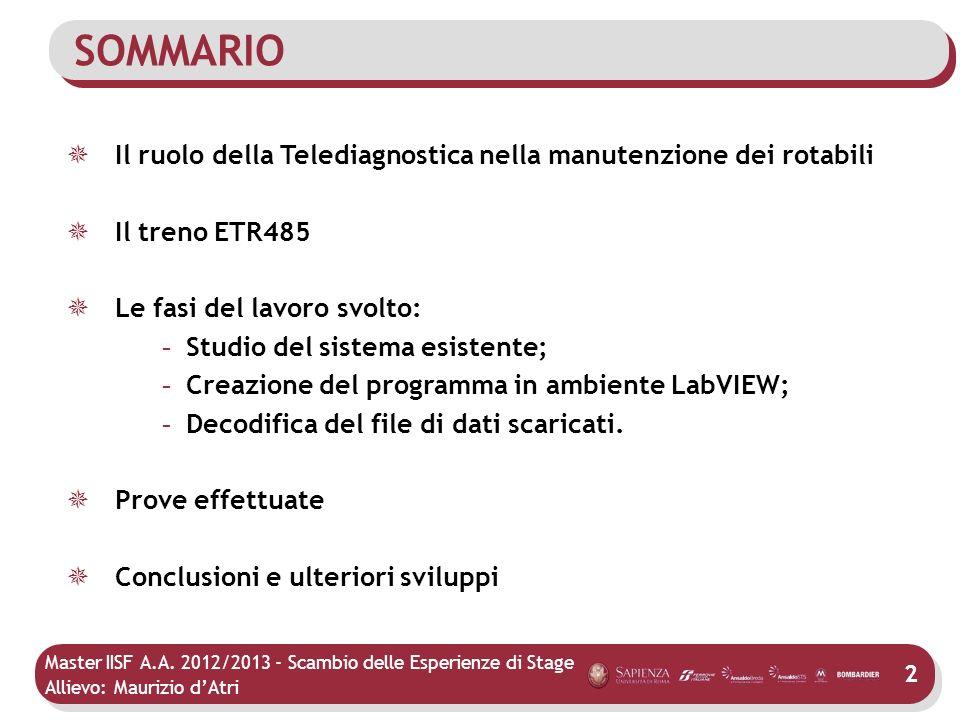 Master IISF A.A. 2012/2013 - Scambio delle Esperienze di Stage Allievo: Maurizio dAtri SOMMARIO 2 Il ruolo della Telediagnostica nella manutenzione de